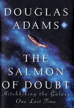 The salmon of doubt: hitchhiking the galaxy one last time - דאגלס אדאמס