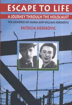 Escape to life - A JOURNEY THROUGH THE HOLOCAUST / Patricia Herskovic