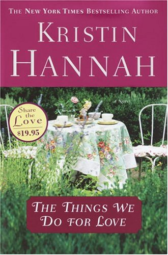 The Things We Do for Love (2004 - Hardcover) - Kristin Hannah