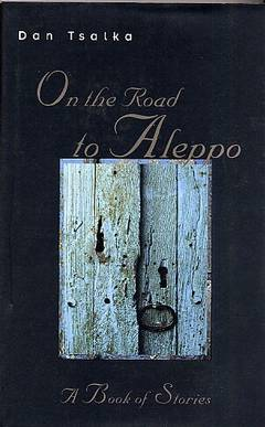 On the road to aleppo - A Book of Stories / דן צלקה