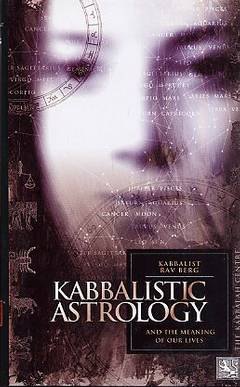 Kabbalistic astrology and the meaning of our lives / הרב ברג