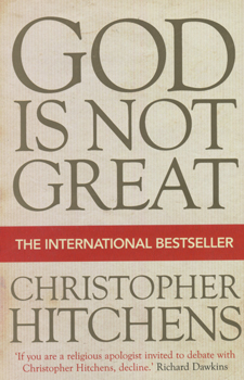 God is not great:how relgion poisons everything - Christopher Hitchens