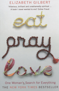 Eat, pray, love:one woman's search for everything - Elizabeth Gilbert