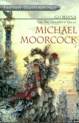 glorianna or the unfulfilled queen - Michael Moorcock