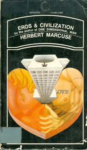 Eros and civilization - A PHILOSOPHICAL INQUIRY IN TO FREUD WHITH A NEW PREFACE BY THE AUTHOR - SPHERE LIBRARY # - Herbert Marcuse