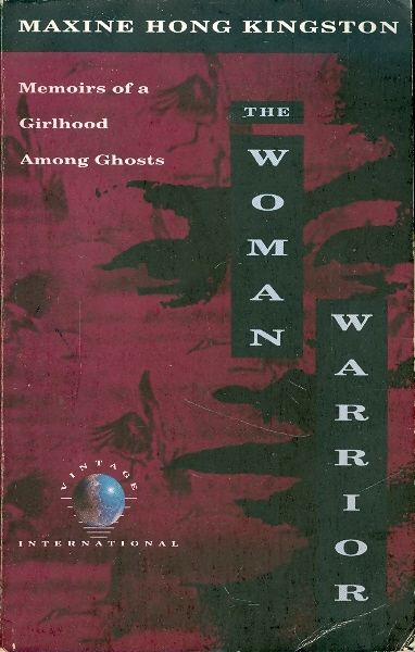 The woman warrior - MEMOIRS OF A GIRLHOOD AMONG GHOSTS  - Maxine Kingston