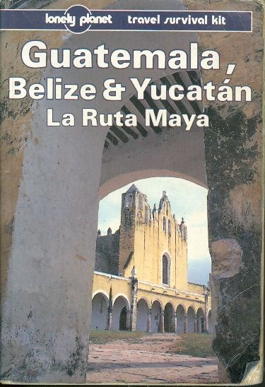 guatemala belize and yucatan lonely planet - lonely planet