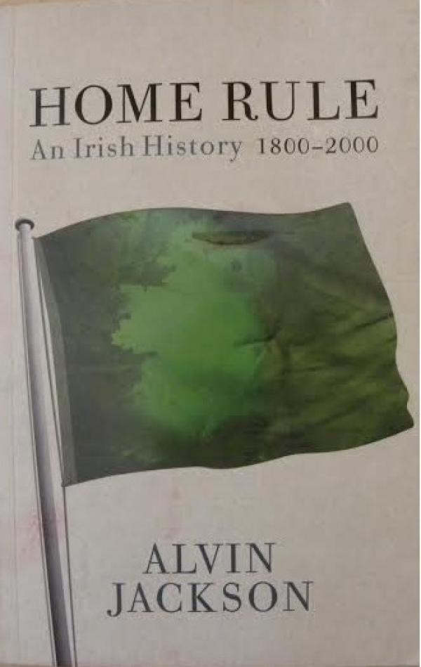 HOME RULE  - AN IRISH HISTORY  1800-2000 - ALVIN JACKSON