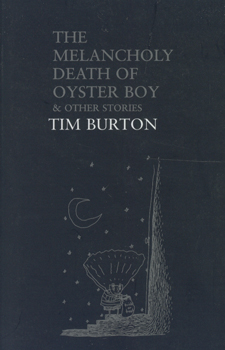 The Melancholy Death of Oyster Boy - & Other Stories - Tim Burton