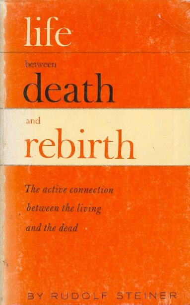LIFE BETWEEN DEATH AND REBIRTH / rudolf steiner