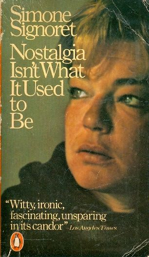 NOSTALGIA ISNT WHAT IT USED TO BE / SIMONE SIGNORET