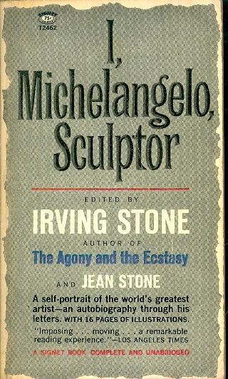 I MICHELANGELO SCULPTOR / EDITED BY IRVING STONE