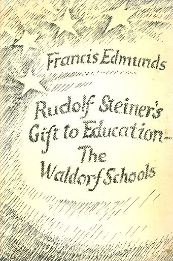 RUDOLF STEINERS GIFT TO EDUCATION THE WALDORF SCHO / FRANCIS EDMUNDS