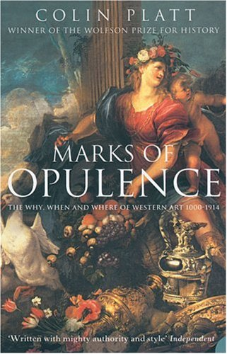Marks of Opulence: The Why, When and Where of Western Art 1000-1914 / Colin Platt