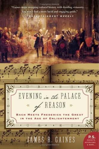Evening in the Palace of Reason: Bach Meets Frederick the Great in the Age of Enlightenment (P.S.) / James R. Gaines