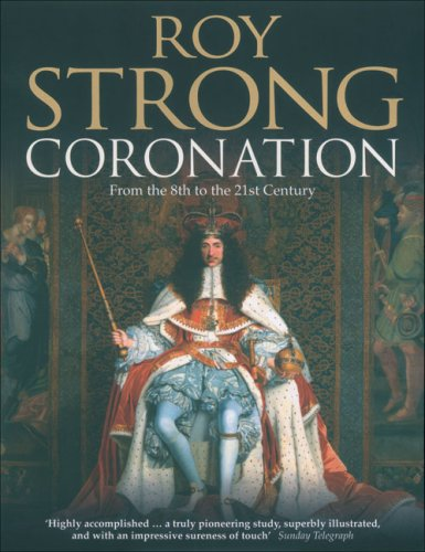Coronation: From the 8th to the 21st Century / Roy Strong