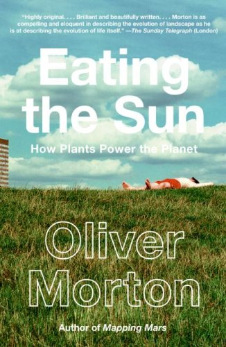Eating the Sun: How Plants Power the Planet / Oliver Morton