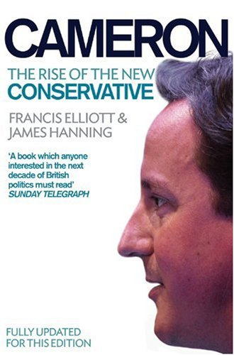 Cameron: The Rise of the New Conservative / Francis Elliott