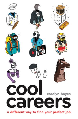 Cool Careers: A Different Way to Find Your Perfect Job / Carolyn Boyes