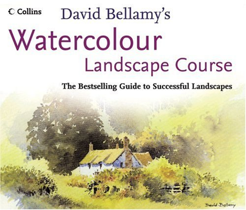 David Bellamy's Watercolour Landscape Course: The Bestselling Guide to Successful Landscapes / David Bellamy