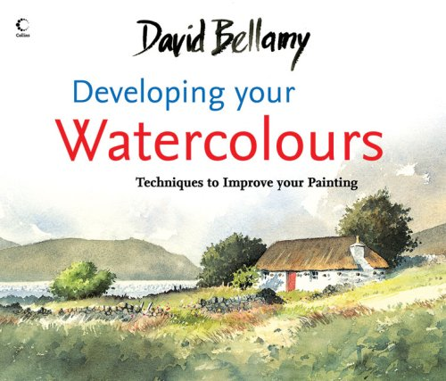 David Bellamy's Developing Your Watercolours: Techniques to Improve Your Painting / David Bellamy