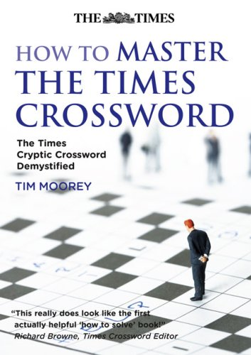 How to Master the Times Crossword: The Times Cryptic Crossword Demystified / Tim Moorey