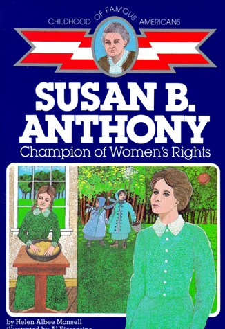 Susan B. Anthony: Champion of Women's Rights (Childhood of Famous Americans Series.) / Helen Albee Monsell