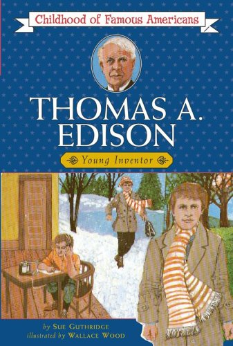 Thomas Edison: Young Inventor (Childhood of Famous Americans Series.) / Sue Guthridge