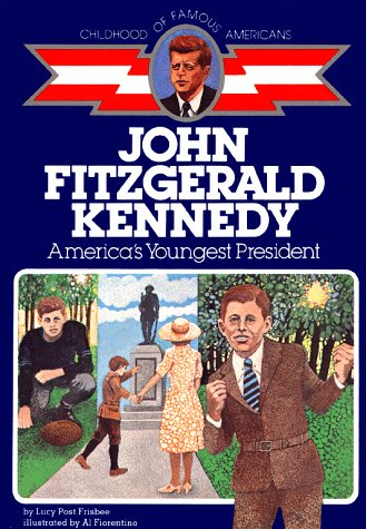 John Fitzgerald Kennedy: America's Youngest President (The Childhood of Famous Americans Series) / Lucy Post Frisbee