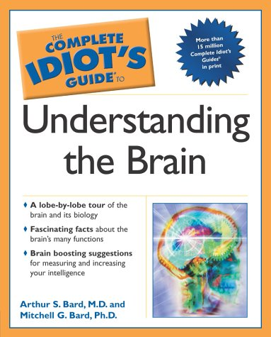 The Complete Idiot's Guide to Understanding the Brain / Arthur S. Bard