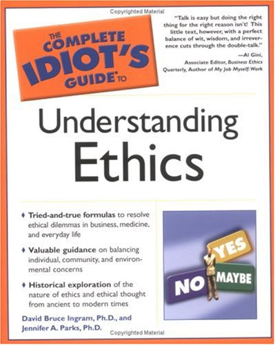 The Complete Idiot's Guide to Understanding Ethics / David Ingram