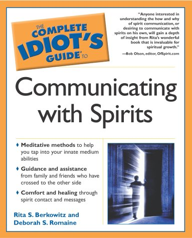 The Complete Idiot's Guide to Communicating with Spirits / Rita Berkowitz~Deborah S. Romaine