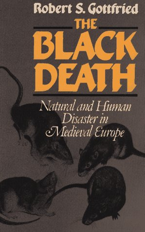 The Black Death: Natural and Human Disaster in Medieval Europe / Robert S. Gottfried