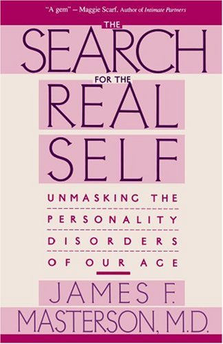 Search For The Real Self : Unmasking The Personality Disorders Of Our Age / James F. Masterson