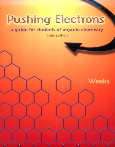 Pushing Electrons: A Guide for Students of Organic Chemistry / Daniel P. Weeks