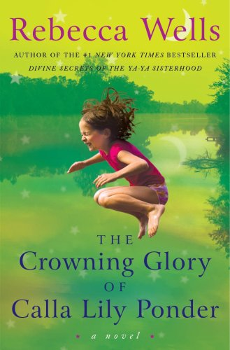 The Crowning Glory of Calla Lily Ponder: A Novel - Rebecca Wells
