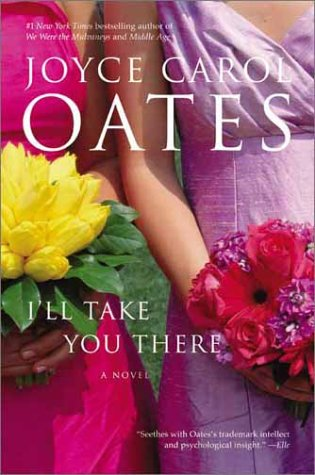 I'll Take You There: A Novel - Joyce Carol Oates