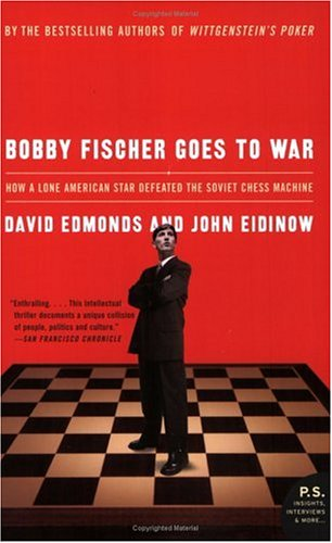 Bobby Fischer Goes to War: How A Lone American Star Defeated the Soviet Chess Machine (P.S.) - David Edmonds