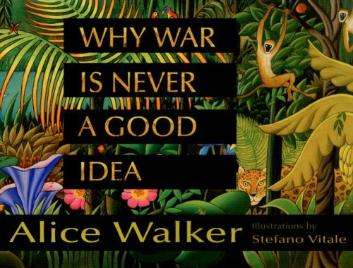 Why War Is Never a Good Idea - Alice Walker