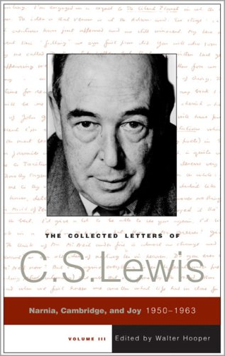 The Collected Letters of C.S. Lewis, Volume 3: Narnia, Cambridge, and Joy, 1950 - 1963 - C. S. Lewis