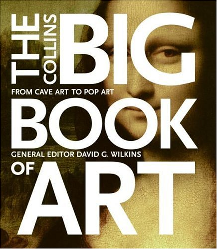 The Collins Big Book of Art: From Cave Art to Pop Art - David G. Wilkins