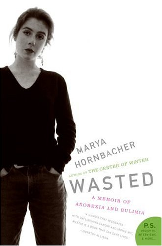 Wasted: A Memoir of Anorexia and Bulimia (P.S.) - Marya Hornbacher