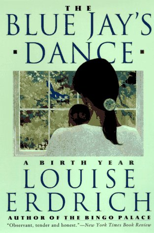 The Blue Jay's Dance: A Birth Year - Louise Erdrich