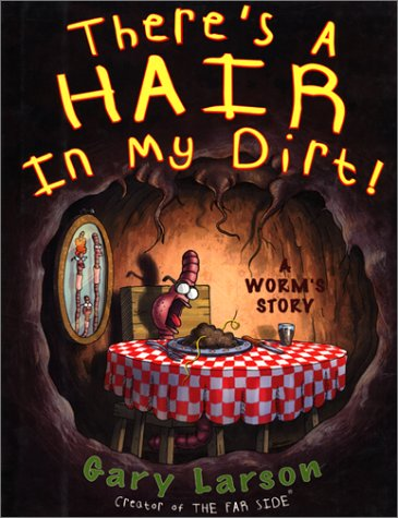 There's a Hair in My Dirt! A Worm's Story - Gary Larson