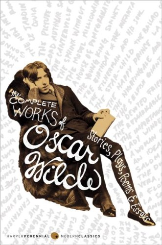 The Complete Works of Oscar Wilde: Stories, Plays, Poems & Essays - Oscar Wilde