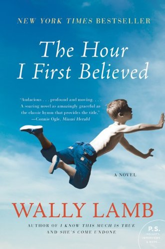 The Hour I First Believed: A Novel (P.S.) - Wally Lamb