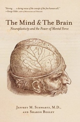 The Mind and the Brain: Neuroplasticity and the Power of Mental Force - Jeffrey M. Schwartz