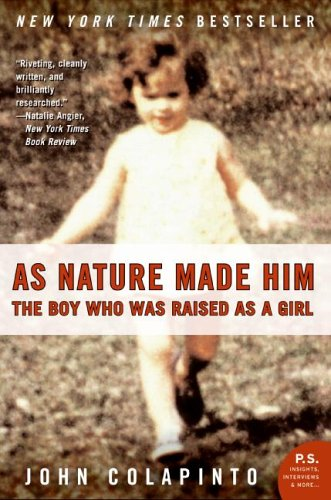 As Nature Made Him: The Boy Who Was Raised as a Girl (P.S.) - John Colapinto