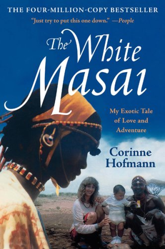 The White Masai: My Exotic Tale of Love and Adventure - Corinne Hofmann