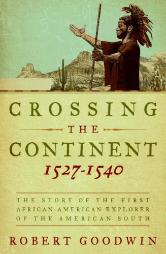 Crossing the Continent 1527-1540: The Story of the First African-American Explorer of the American South - Robert Goodwin